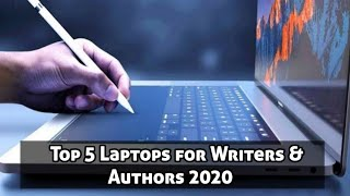 Top 5 Laptops for Writers & Authors 2020