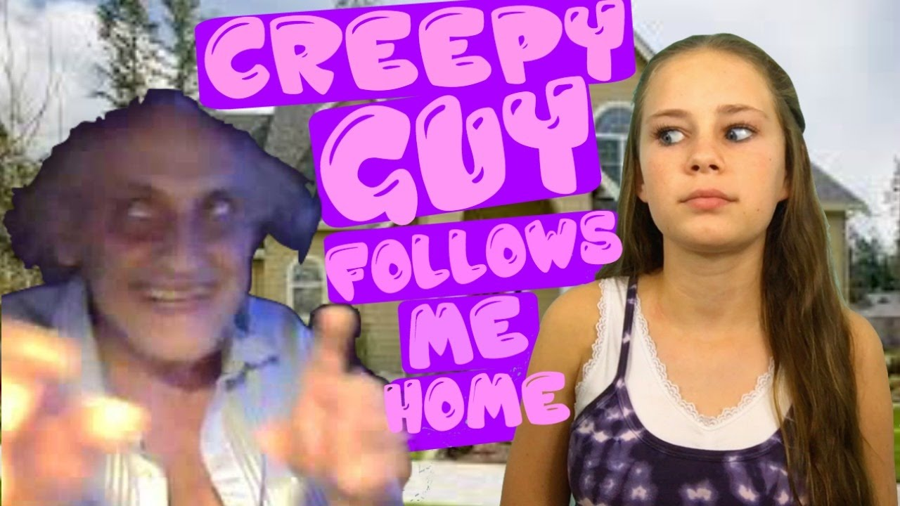 creepy guy follows me around could have gotten kidnapped