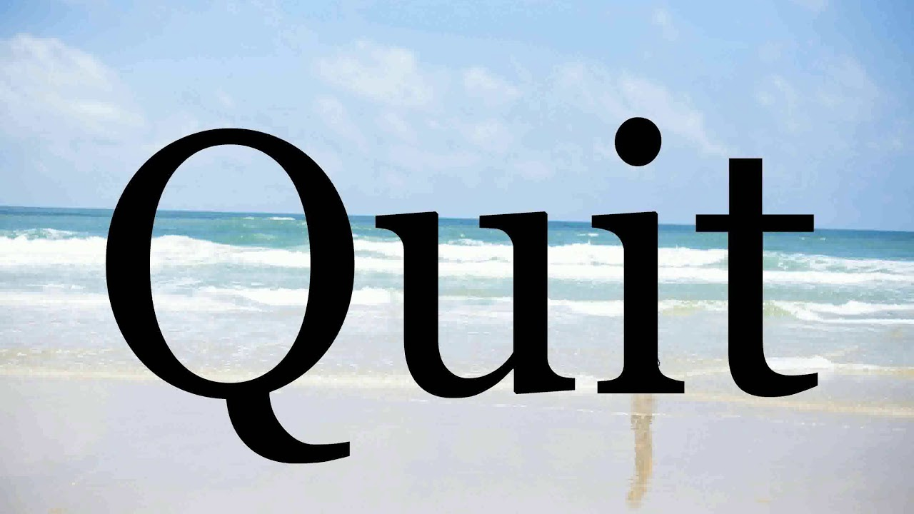 How To Pronounce Quit🌈🌈🌈🌈🌈🌈Pronunciation Of Quit - YouTube