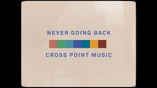 Cross Point Music   NEVER GOING BACK (Official Lyric Video)