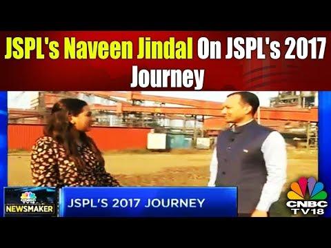 JSPL's Naveen Jindal On JSPL's 2017 Journey   CNBC-TV18 Newsmaker   CNBC TV18