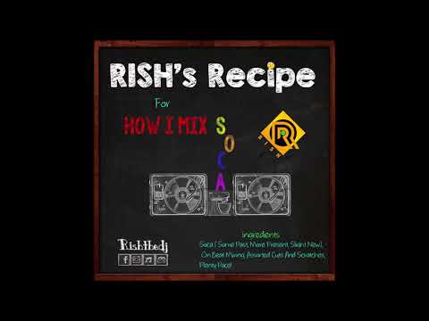 "Rish's Recipe - Hand Picked Ingredients Of The Finest Soca ""2018 Soca Mix"""