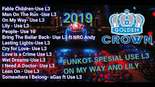 FUNKOT  2019 USE L3 SPESIAL ON MY WAY AND LILY GOLDEN CROWN