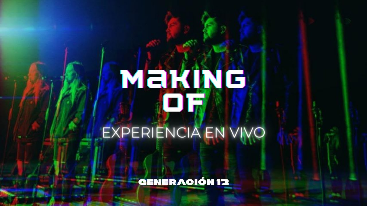 Generación 12 - Experiencia En Vivo (MAKING OF)