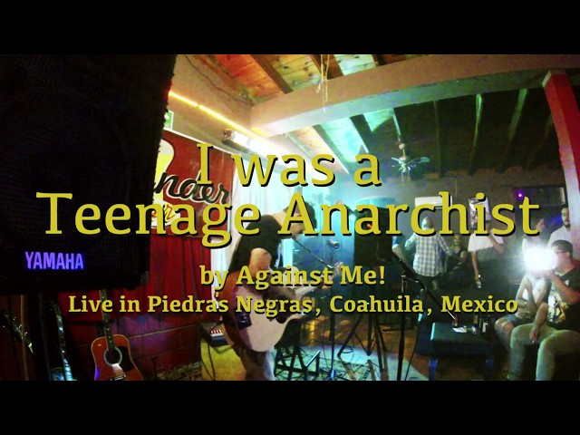 I was a teenage anarchist  (Live in Piedras Negras, Mex) by Against Me!