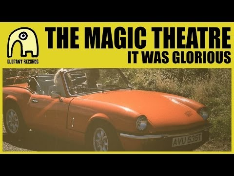 THE MAGIC THEATRE - It Was Glorious [Official]