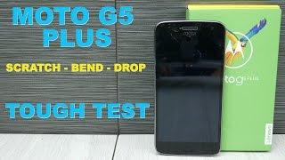 Moto G5 Plus Durability - Drop test, Bend test, Scratch test - Tough Test