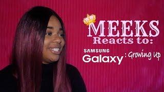 Samsung Galaxy: Growing Up : MEEKS Reacts