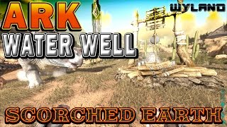 Ark Survival Evolved - Scorched Earth How To Use The Water Well