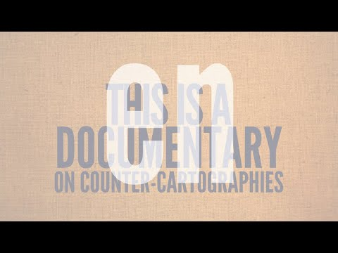 This Is Not An Atlas - A Documentary On Counter-Cartographies