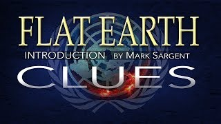 FLAT EARTH Clues Introduction  - Mark Sargent ✅