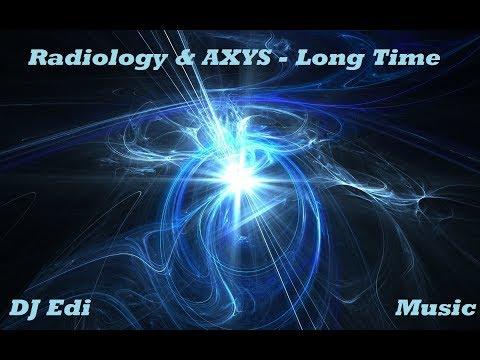 Radiology & AXYS - Long Time ♫DJ Edi♫