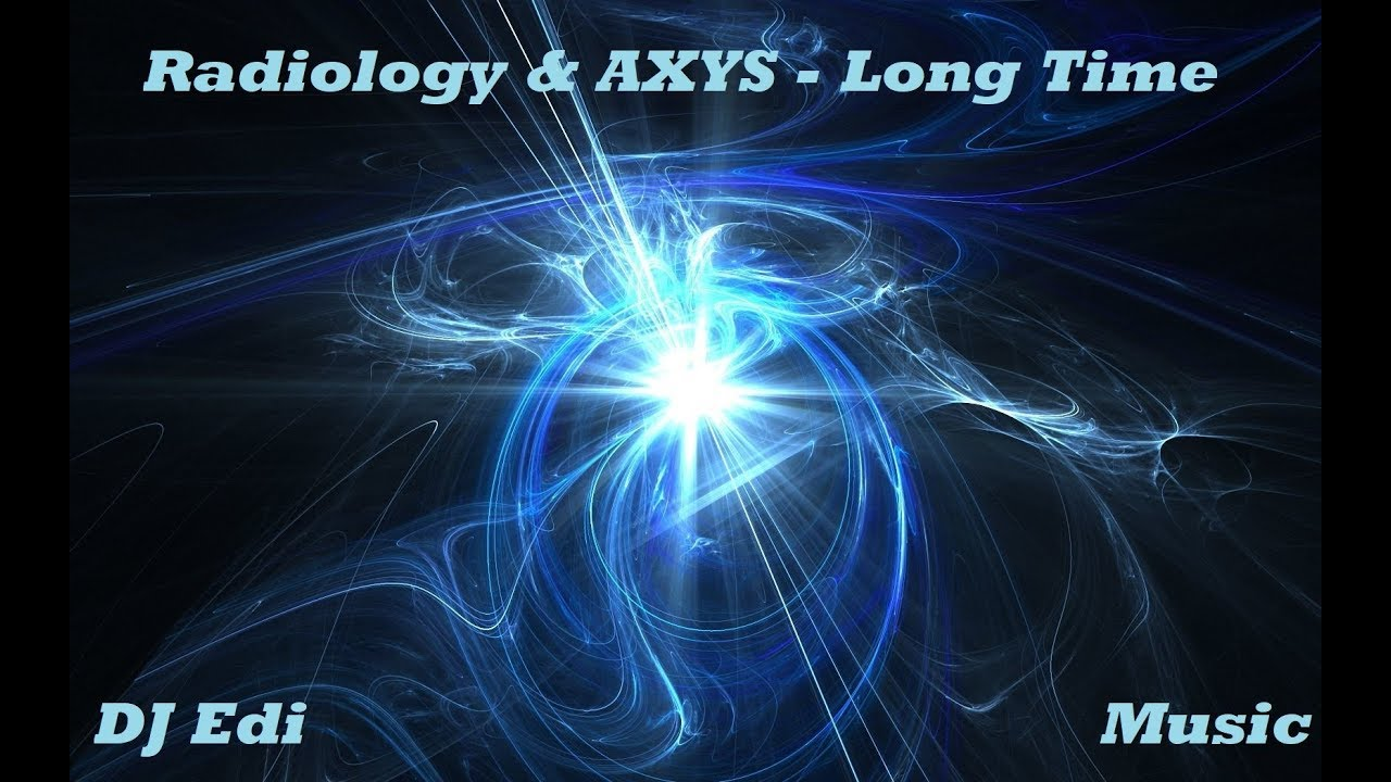 Radiology & AXYS - Long Time ♫DJ Edi♫