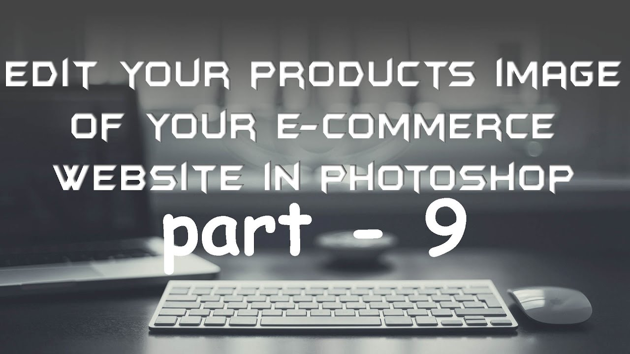 part - 9 Edit your products image of your e-commerce website in photoshop