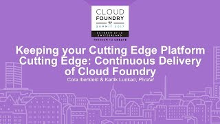 Keeping your Cutting Edge Platform Cutting Edge: Continuous Delivery of Cloud Foundry