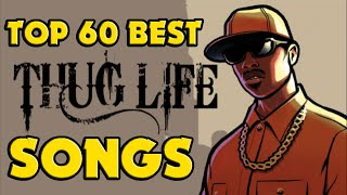 ♦ TOP 60 BEST THUG LIFE SONGS !