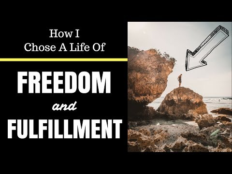 How I Chose A Life Of Freedom And Fulfillment | Changing Your Path