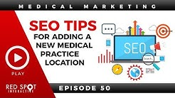 SEO Tips For Adding A New Medical Practice Location - Spot On Episode 50