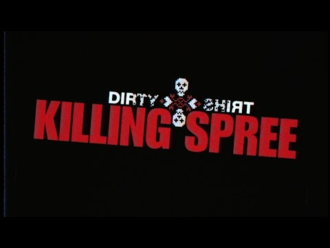 Dirty Shirt - Killing Spree (Official Video)