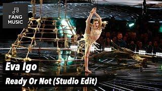 Eva Igo - Ready Or Not (Studio Edit - No Audience)