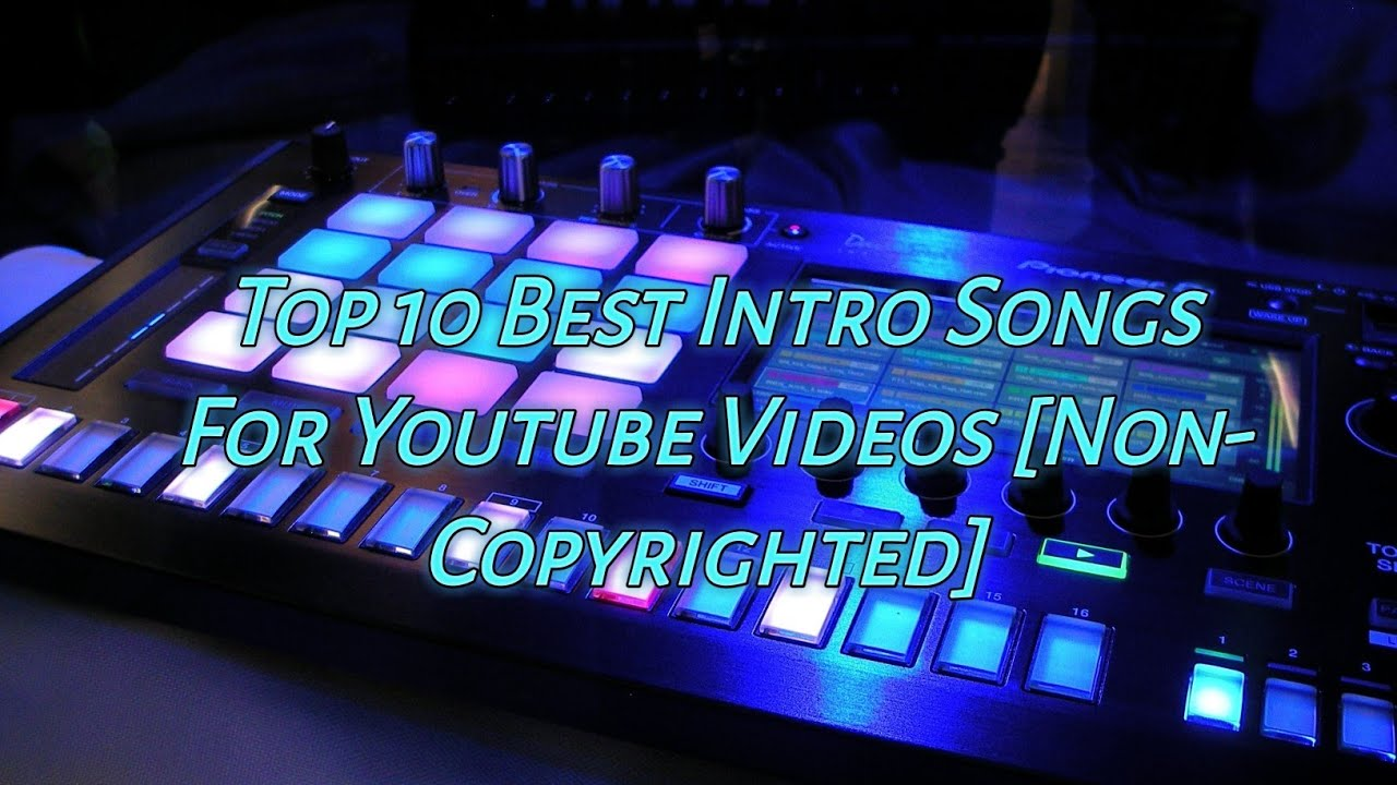 Top 10 Free Intro Music For Youtube Videos Non Copyrighted Youtube