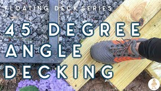 DIY Floating Deck   PART 2   decking on a 45-degree angle