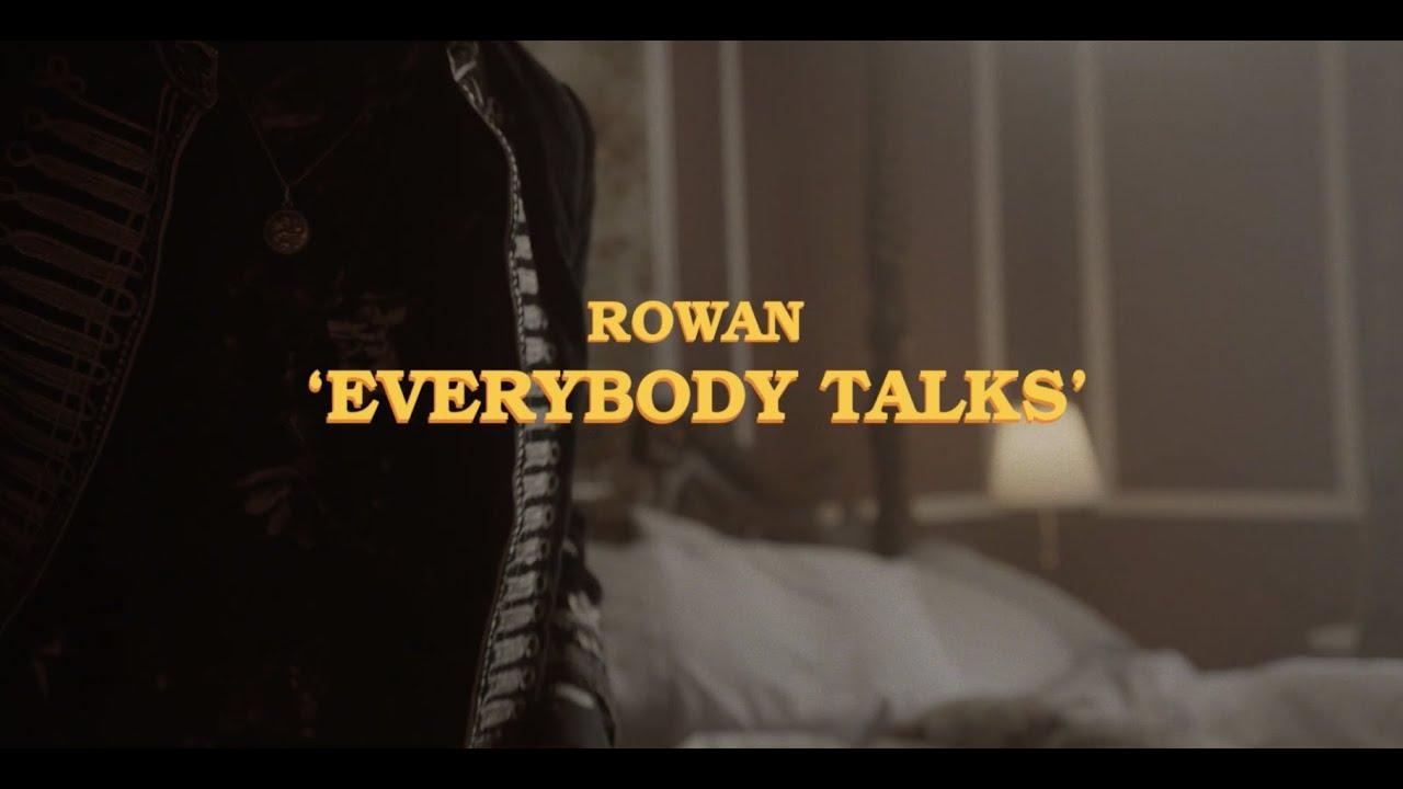 Rowan // Everybody Talks (Official Video)