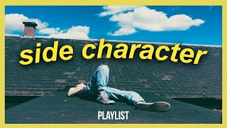 a playlist that makes you feel like the sad side character