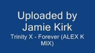 Trinity X - Forever (ALEX K MIX)