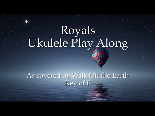 Royals (Walk Off the Earth) Ukulele Play Along