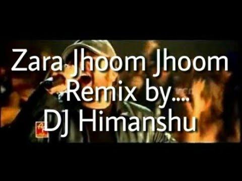Zara Jhoom Jhoom(Extreme Hard Mix) DJ Himanshu