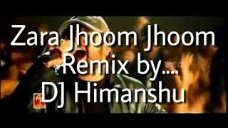 Zara Jhoom Jhoom Extreme Hard Mix DJ Himanshu