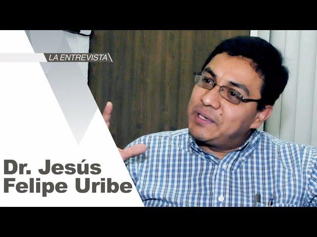 La Entrevista: Dr. Jesús Felipe Uribe Prado