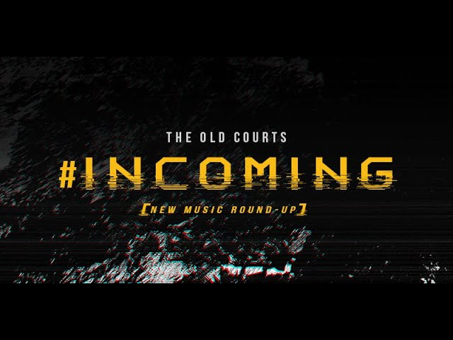 WANT TO FEATURE IN THE OLD COURTS #INCOMING MUSIC ROUNDUP? HERE'S HOW...