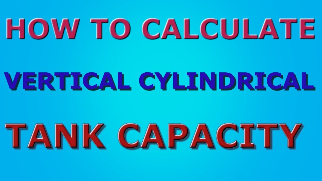 HOW TO CALCULATE VERTICAL CYLINDRICAL TANK CAPACITY