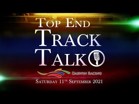 Top End Track Talk EP117 11 09 21