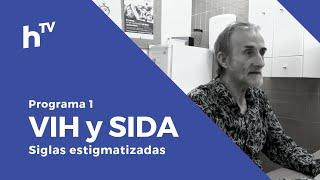 VIH y SIDA: Siglas estigmatizadas | Programa 1 - HEBES TV