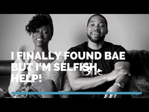 Relationship Advice: I'm Selfish