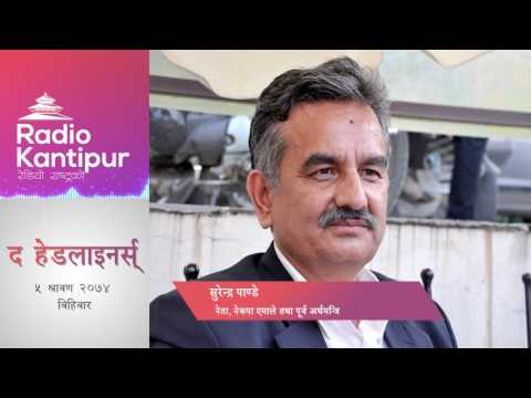 The Headliners interview with Surendra Pandey | Journalist Madhusudan Panthi 20 July 2017