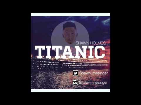 Shawn Holmes - Titanic