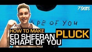 How To Make Ed Sheeran Shape Of You Pluck