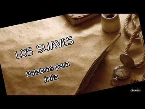 Los Suaves - Palabras para Julia - video clip + letra
