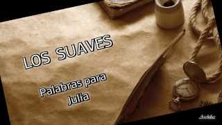 Los Suaves - Palabras para Julia - video clip + letra