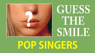 GUESS THE SINGER BY SMILE CHALLENGE | POP SINGERS | FUN QUIZ QUESTIONS
