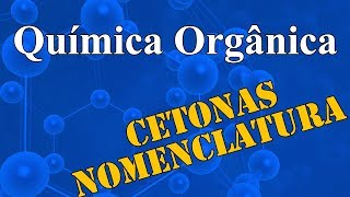 Aula 19 - Química Orgânica - Cetonas - Extensivo Química - (parte 1 de 1)