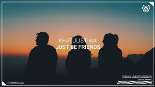 KHATULISTIWA - Just Be Friend