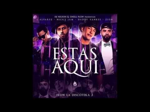 Daddy Yankee, Nicky Jam, Zion, J Alvarez - Estas Aqui (Flow La Discoteka 3)