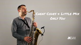 Cheat Codes, Little Mix - Only You (Saxophone & Piano Cover by JK Sax)