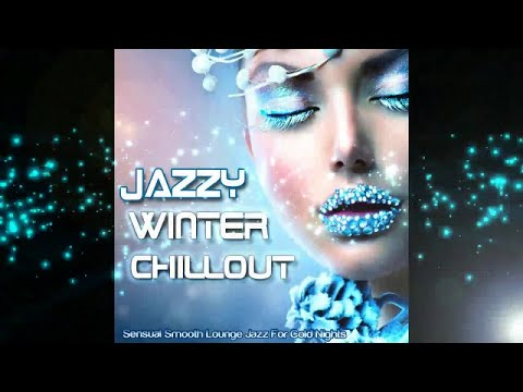 Jazzy Winter Chillout - Sensual Smooth Lounge Jazz for Cold Nights (ContinuousMix) ▶by Chill2Chill