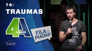 FILA DE PIADAS - TRAUMAS - #78